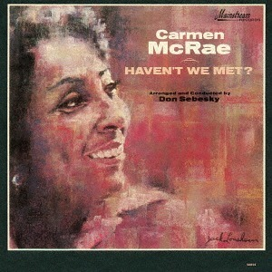 Haven't We Met? - Carmen McRae