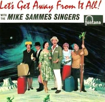 Let's Get Away from It All - The Mike Sammes Singers ('62)